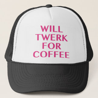 Will Twerk For Coffee Trucker Hat
