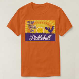 """Will Wake for Pickleball"" Shirt"