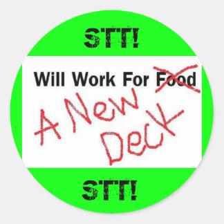 Will Work for a new Deck, STT!, STT! Round Sticker