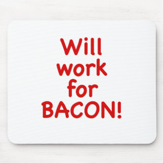 Will Work for Bacon! Mousepads