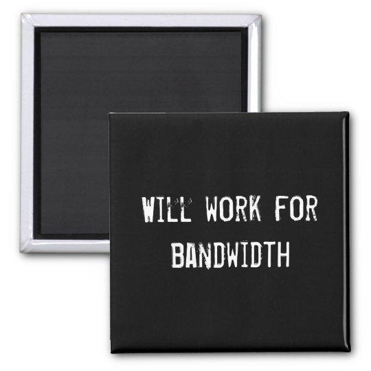 Will work for bandwidth magnet