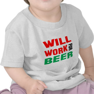 Will Work For beer Shirt