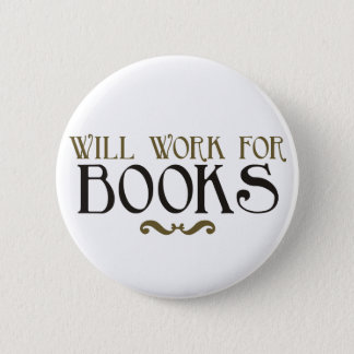 Will Work for Books 6 Cm Round Badge