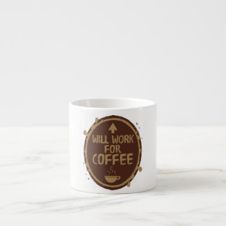 Will Work for Coffee Espresso Cup