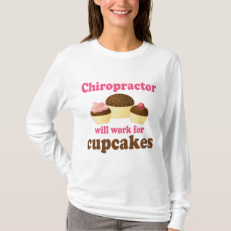 Will Work For Cupcakes Chiropractor T-Shirt