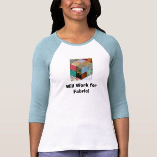 Will Work for Fabric! T-shirts