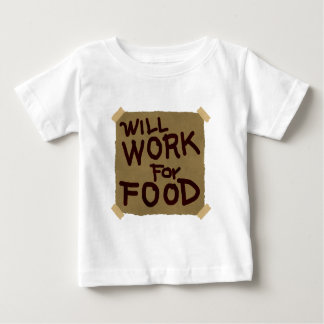 Will Work For Food Baby T-Shirt