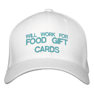 WILL WORK FOR FOOD GIFT CARDS - Customizable Cap Embroidered Cap