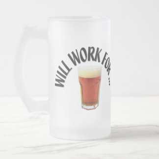 Will Work For ... Frosted Glass Mug