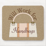Will Work For Handbags Mousepad