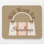Will Work For Handbags Mousepad
