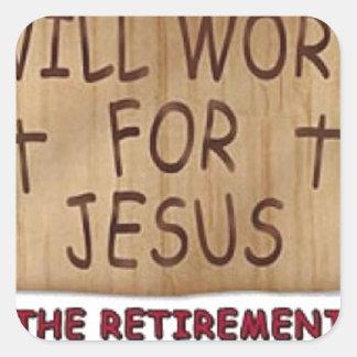 Will Work For Jesus Square Sticker