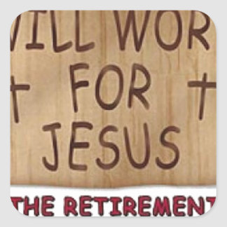 Will Work For Jesus Square Sticker