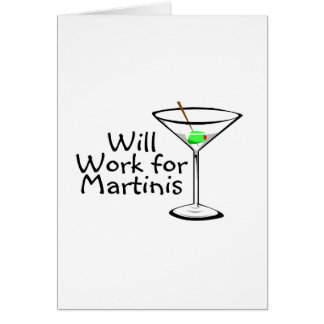 Will Work For Martinis Greeting Card