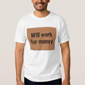 WILL WORK FOR MONEY t-shirt