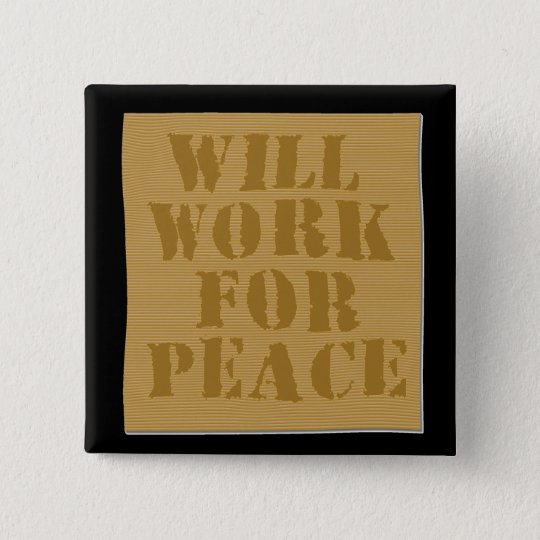 Will Work for Peace 15 Cm Square Badge