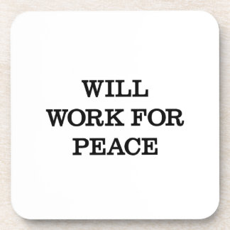 Will Work For Peace Coasters