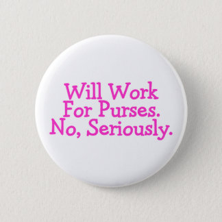 Will Work For Purses No Seriously Pink 6 Cm Round Badge
