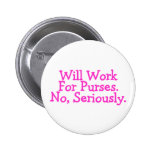 Will Work For Purses No Seriously Pink Pinback Button