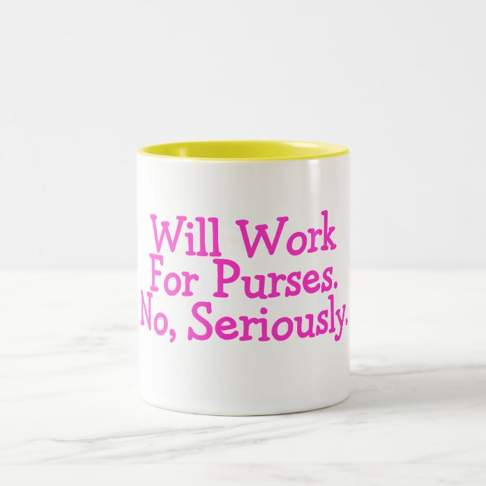 Will Work For Purses No Seriously Pink Two-Tone Coffee Mug