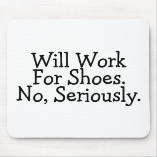 Will Work For Shoes No Seriously Mouse Mat