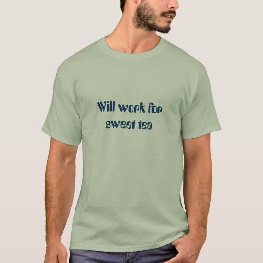 Will work for sweet tea T-Shirt
