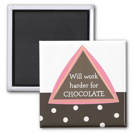 Will Work Harder for Chocolate Magnet