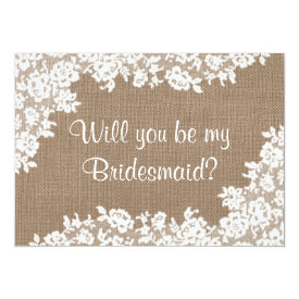 "Will You Be My Bridesmaid? Rustic Burlap & Lace 5"" X 7"" Invitation Card at Zazzle"