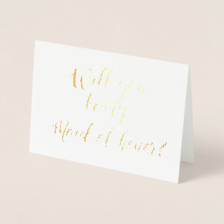 Will You Be My Maid of Honor Hand Lettered Foil Card