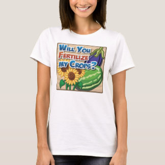 Will you Fertilize My Crops? T-Shirt