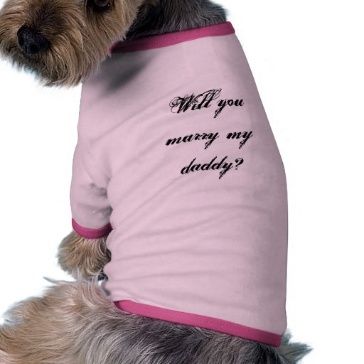 Will You Marry My Daddy Doggie T Marriage Proposal Dog Tee