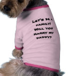 Will You Marry My Daddy Doggie T Marriage Proposal Dog T-shirt
