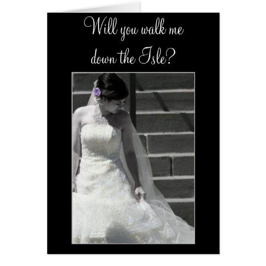 Will you walk me down the Isle Wedding