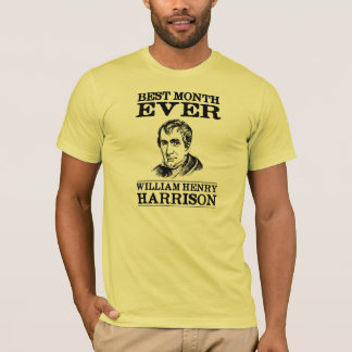 William Henry Harrison Best Month Ever T-Shirt