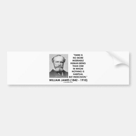 William James Miserable Human Being Indecision Bumper Sticker
