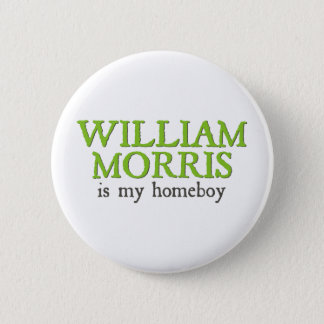 William Morris is my Homeboy 6 Cm Round Badge
