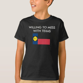 WILLING TO MESS WITH TEXAS T-Shirt
