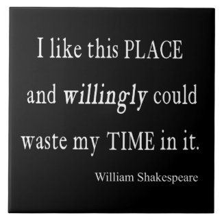 Willingly Waste Time This Place Shakespeare Quote Large Square Tile