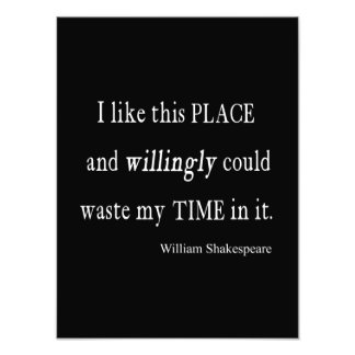 Willingly Waste Time This Place Shakespeare Quote Photo Print