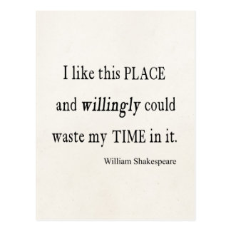 Willingly Waste Time This Place Shakespeare Quote Postcard
