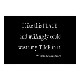 Willingly Waste Time This Place Shakespeare Quote Poster