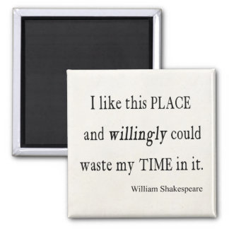 Willingly Waste Time This Place Shakespeare Quote Square Magnet