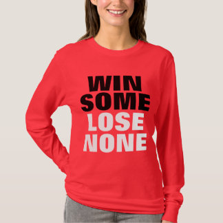 Win Some Lose None T-Shirt