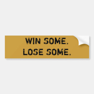 WIN SOME. LOSE SOME. BUMPER STICKER