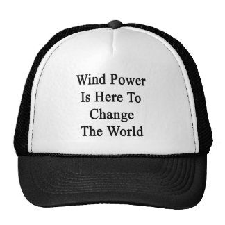 Wind Power Is Here To Change The World Trucker Hat