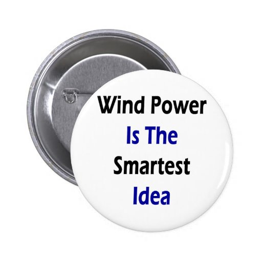 Wind Power Is The Smartest Idea Pinback Buttons