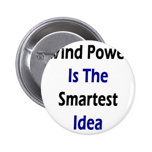 Wind Power Is The Smartest Idea Buttons