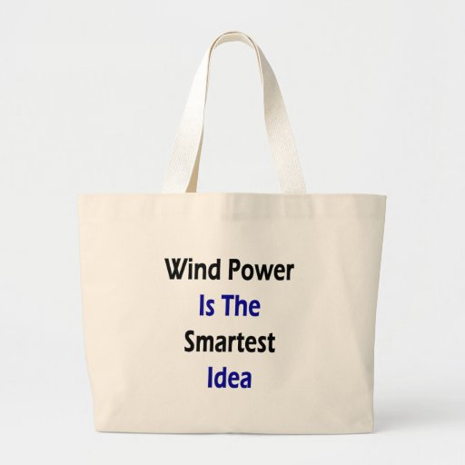 Wind Power Is The Smartest Idea Canvas Bags
