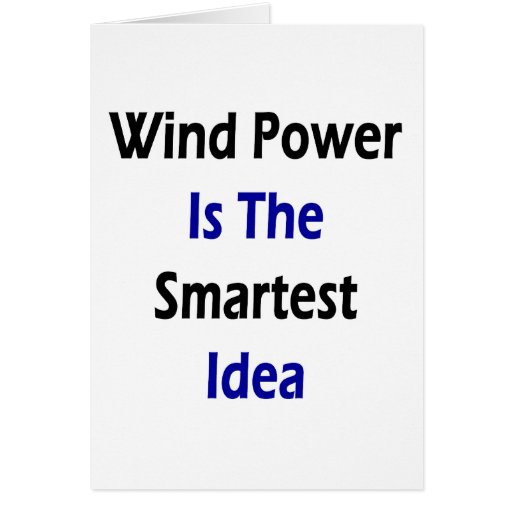 Wind Power Is The Smartest Idea Greeting Cards