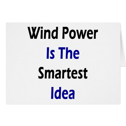 Wind Power Is The Smartest Idea Greeting Card